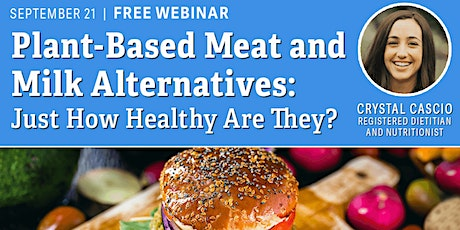 Plant-Based Meat and Milk Alternatives: Just How Healthy Are They? tickets