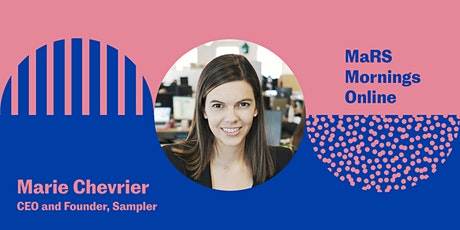 MaRS Mornings Online with Marie Chevrier, founder and CEO of Sampler tickets
