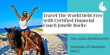 Travel The World Debt Free with Certified Financial Coach Jonelle Rocke tickets