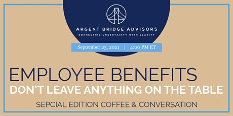 Employee Benefits: Don't Leave Anything on the Table [Webinar] tickets