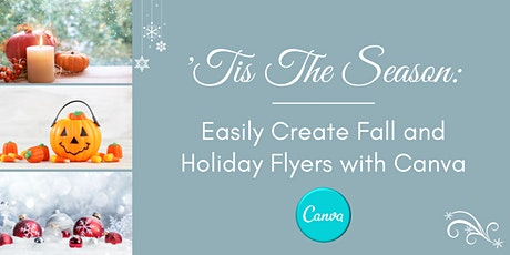 'Tis The Season: Easily Create Fall and Holiday Flyers with Canva tickets