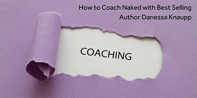 How to Coach Naked with Best Selling Author Danessa Knaupp