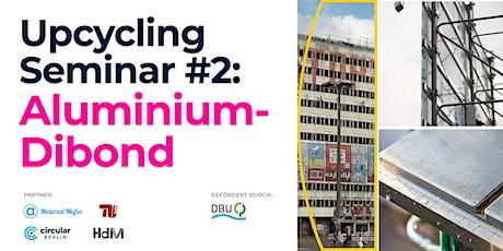 Upcycling Seminar #2: Aluminium-Dibond Tickets