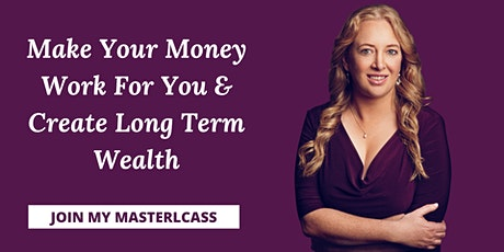 Make Your Money Work For You & Create Long Term Wealth FREE Masterclass tickets
