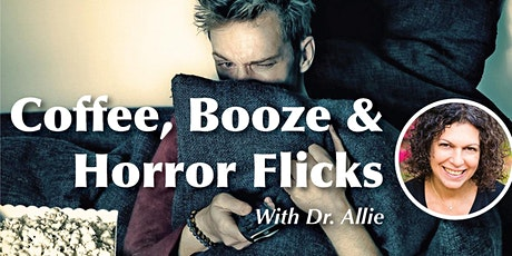 Coffee, Booze & Horror Flicks. With Dr. Allie tickets