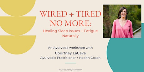 Wired + Tired No More: Healing Sleep Issues + Fatigue Naturally tickets