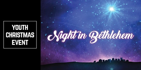 """Youth Christmas Event - """"Night in Bethlehem"""" tickets"""