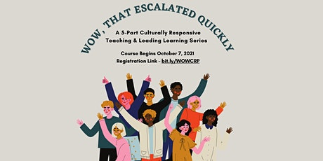 WOW, That Escalated Quickly: A 5-Part Culturally Responsive Teaching Series tickets