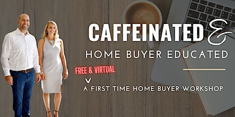 Caffeinated & Home Buyer Educated tickets