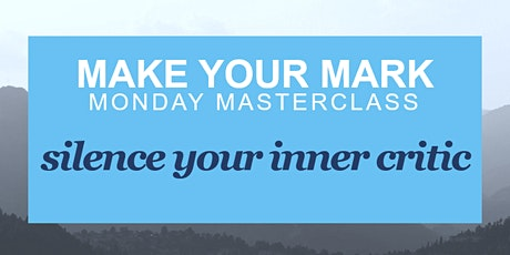 Silence Your Inner Critic - Make Your Mark Monday Masterclass tickets