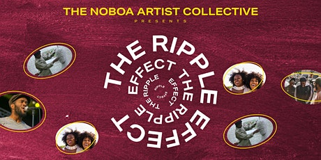 The Noboa Artist Collective Presents: The Ripple Effect! tickets
