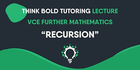 VCE FURTHER MATHEMATICS LECTURES (RECURSION) tickets