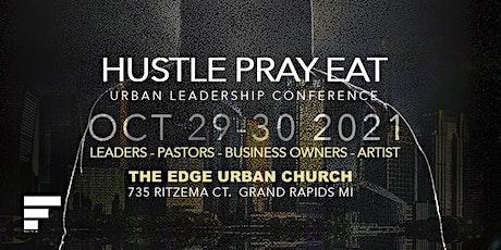 Hustle Pray Eat - Urban Leadership Conference tickets