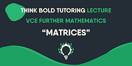 VCE FURTHER MATHEMATICS LECTURES (MATRICES) tickets