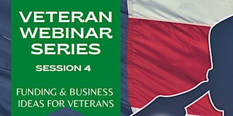 Session 4. Funding & Business Ideas for Veterans. Veteran Webinar Series tickets