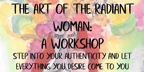 The Art of the Radiant Woman: A Workshop tickets