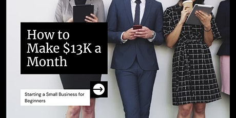 HOW TO MAKE $13,000 FROM YOUR SIDE HUSTLE EVERY MONTH tickets