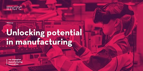 Unlocking potential in manufacturing - Virtual and Augmented Reality tickets