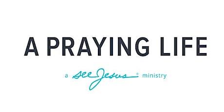 A Praying Life Seminar tickets