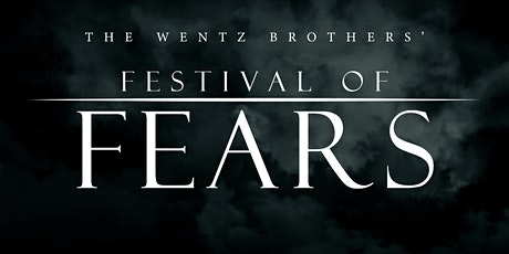 Wentz Brothers' Festival of Fears tickets