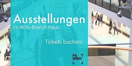 Ausstellungen im Willy-Brandt-Haus Tickets