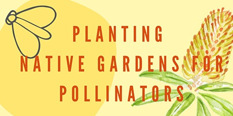 Planting Native Gardens for Pollinators tickets