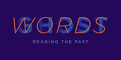 Tickets for Ghost Words: Reading the Past tickets