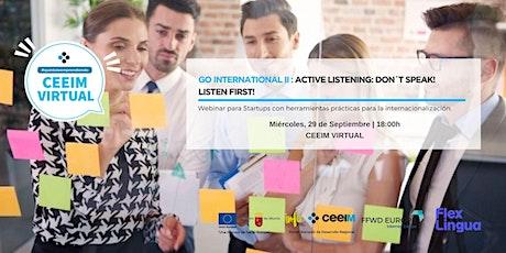 GO INTERNATIONAL (II): ACTIVE LISTENING: DON´´´´´ T  SPEAK! LISTEN FIRST! tickets