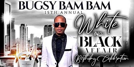 BUGSY BAM BAM 15th Annual WHITE On BLACK Affair tickets