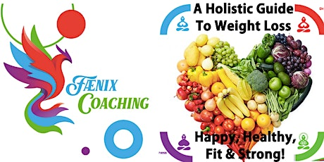 A Holistic Guide To Weight Loss - Happy, Healthy, Fit & Strong! tickets