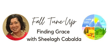 Fall Tune-Up: Finding Grace with Sheelagh Cabalda tickets