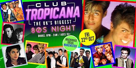Club Tropicana - The UK's Biggest 80s Night, Brickhouse Social, Manchester tickets