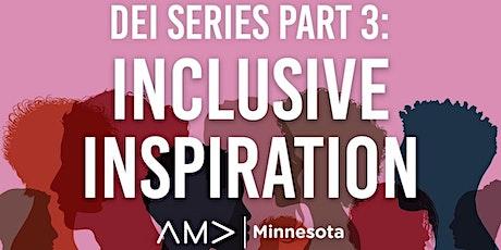 Sept. 28, 2021: DEI Series Part 3 - Inclusive Inspiration tickets