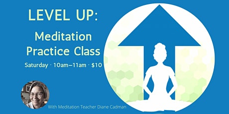 LEVEL UP: Meditation Practice Class online tickets