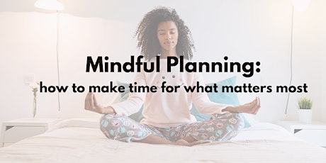 Mindful Planning: How to make time for what matter tickets