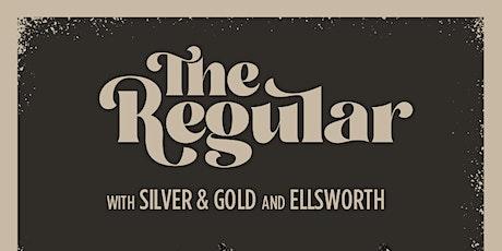 The Regular w/ Silver & Gold + Ellsworth tickets