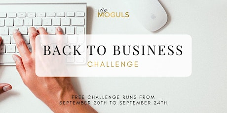 FREE Back To Business Challenge for Entrepreneurs tickets