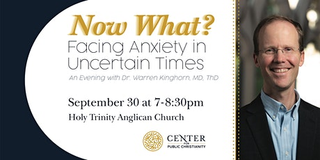 Now What? Facing Anxiety in Uncertain Times, with Dr. Warren Kinghorn tickets