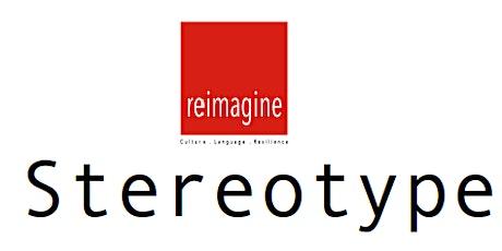 reimagine - STEREOTYPE tickets