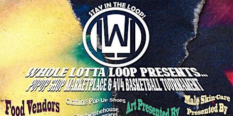 WholeLottaLoop PopUp Market & 4V4 Basketball Tournament tickets