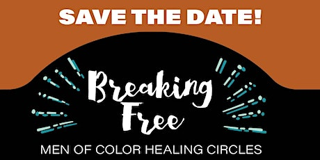BREAKING FREE: Men of Color Healing Circles tickets