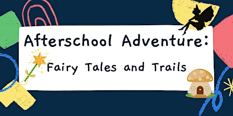 Afterschool Adventure: Fairy Tales and Trails tickets