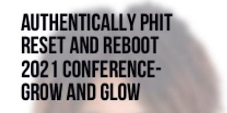 Authentically PHIT Reset and Reboot 2021 Conference- Grow and Glow tickets