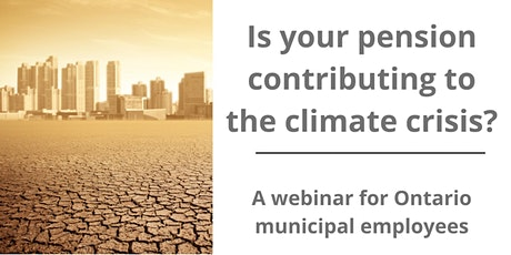 ONTARIO MUNICIPAL EMPLOYEE RETIREMENT SYSTEM (OMERS) AND THE CLIMATE CRISIS tickets