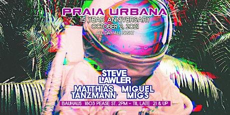 Praia Urbana 15 Year Anniversary tickets
