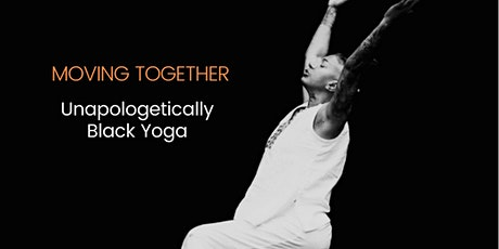 Moving Together UNAPOLOGETICALLY BLACK Therapeutic Yoga for Black people tickets