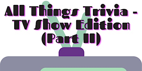 All Things Trivia - TV Show Edition (Part 2) tickets