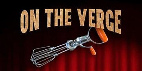 On the Verge by Eric Overmyer - SATURDAY NIGHT tickets