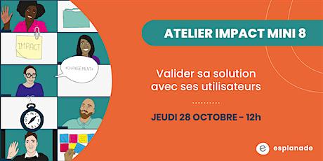 Atelier impact mini8: Valider sa solution avec ses utilisateurs billets