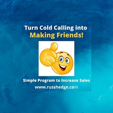 Turn Cold Calling into Making Friends -  Simple Program to Increase Sales tickets